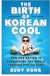 Cover of The Birth of Korean Cool: How One Nation is Conquering the World Through Pop Culture, by Euny Hong