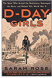 Cover of D-Day Girls: The Spies Who Armed the Resistance, Sabotaged the Nazis, and Helped Win World War II, by Sarah Rose